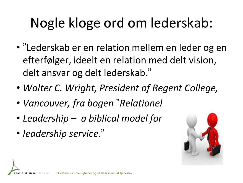 Nogle kloge ord om lederskab: Lederskab er en relation mellem en leder og en efterfølger, ideelt en relation med delt vision, delt ansvar og delt lederskab.