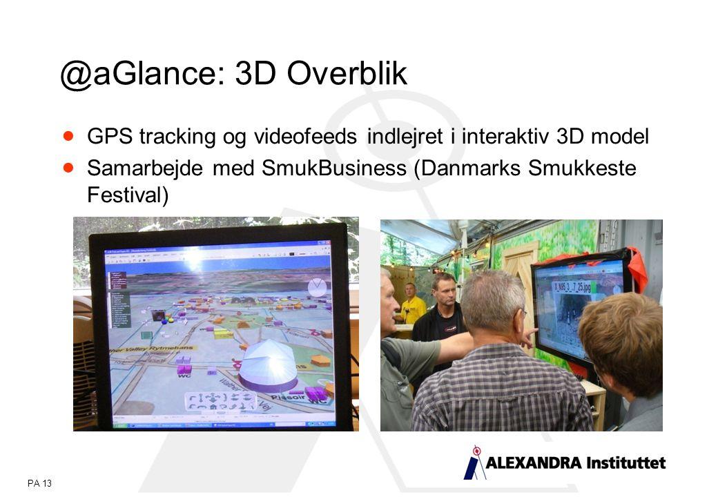 PA 13  GPS tracking og videofeeds indlejret i interaktiv 3D model  Samarbejde med SmukBusiness (Danmarks Smukkeste Festival) @aGlance: 3D Overblik