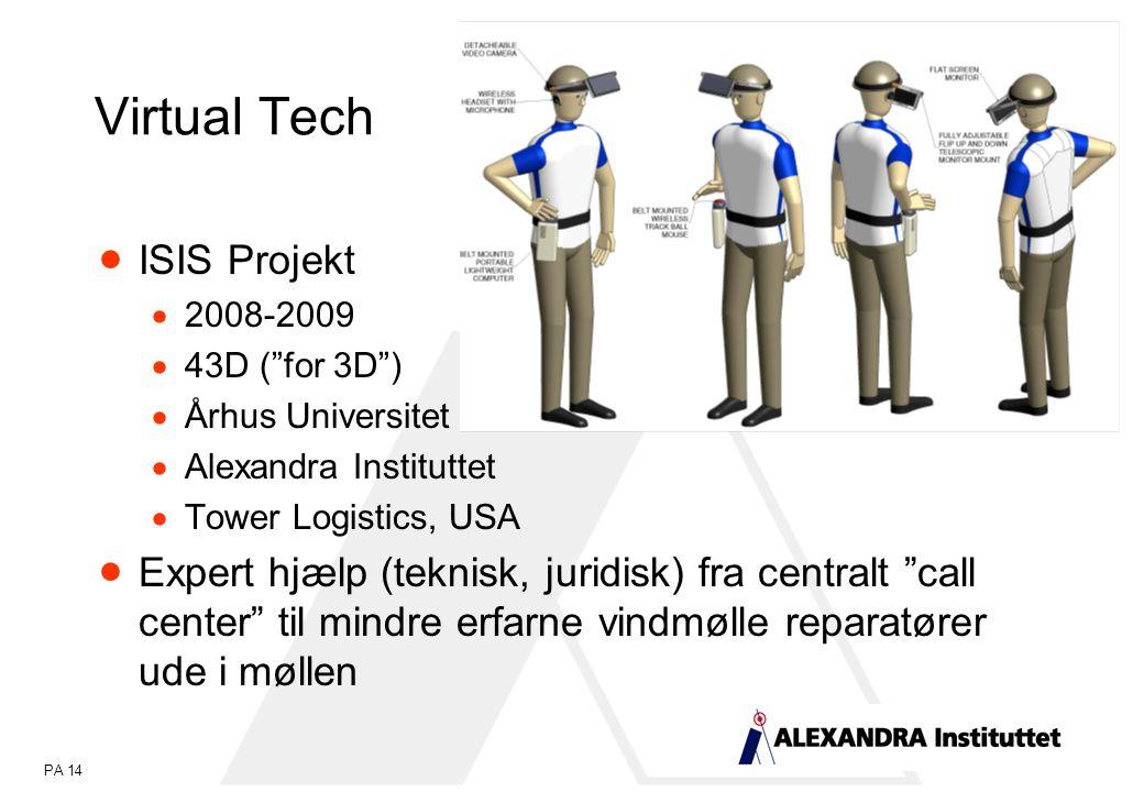 PA 14  ISIS Projekt  2008-2009  43D ( for 3D )  Århus Universitet  Alexandra Instituttet  Tower Logistics, USA  Expert hjælp (teknisk, juridisk) fra centralt call center til mindre erfarne vindmølle reparatører ude i møllen Virtual Tech