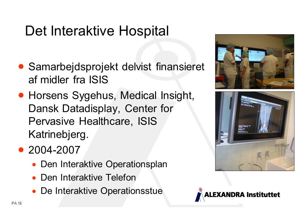 PA 16 Det Interaktive Hospital  Samarbejdsprojekt delvist finansieret af midler fra ISIS  Horsens Sygehus, Medical Insight, Dansk Datadisplay, Center for Pervasive Healthcare, ISIS Katrinebjerg.