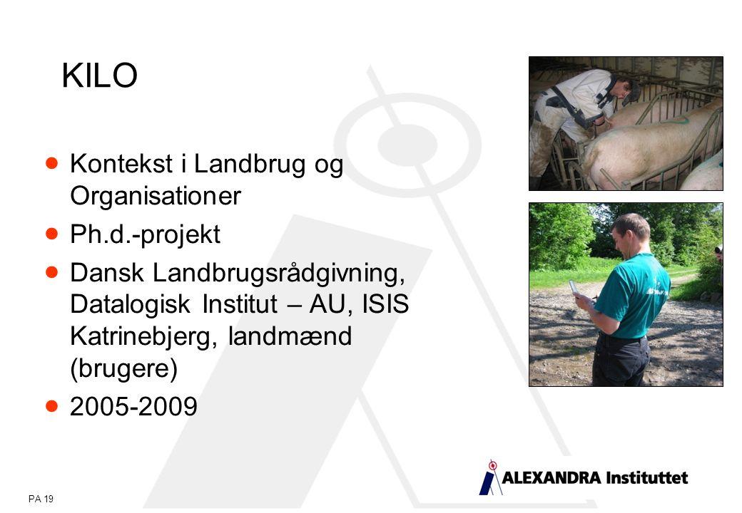 PA 19 KILO  Kontekst i Landbrug og Organisationer  Ph.d.-projekt  Dansk Landbrugsrådgivning, Datalogisk Institut – AU, ISIS Katrinebjerg, landmænd (brugere)  2005-2009