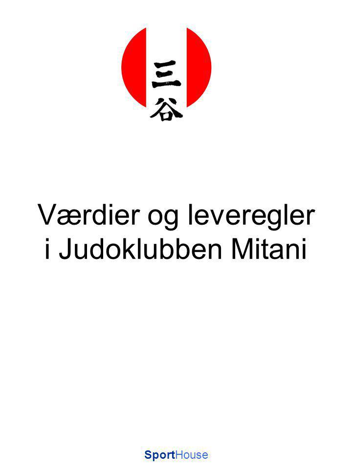 SportHouse Værdier og leveregler i Judoklubben Mitani