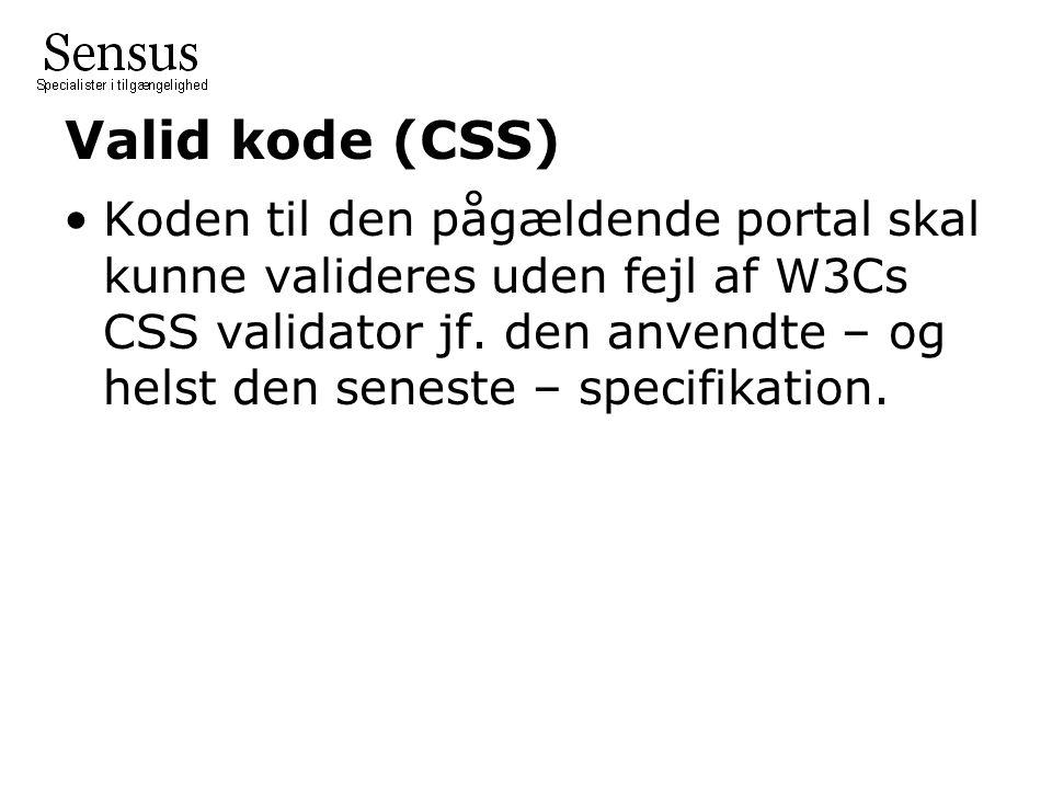 Valid kode (CSS) Koden til den pågældende portal skal kunne valideres uden fejl af W3Cs CSS validator jf.