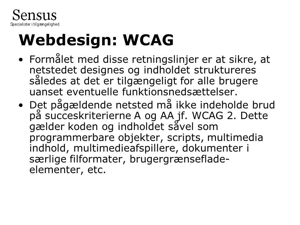 Webdesign: WCAG Formålet med disse retningslinjer er at sikre, at netstedet designes og indholdet struktureres således at det er tilgængeligt for alle brugere uanset eventuelle funktionsnedsættelser.