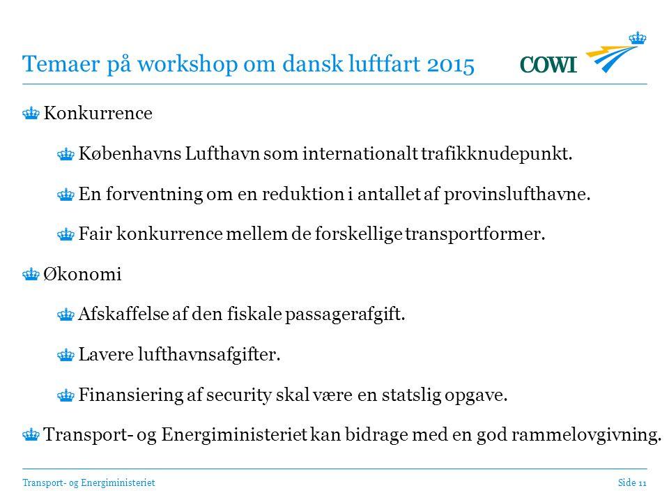 Transport- og EnergiministerietSide 11 Temaer på workshop om dansk luftfart 2015 Konkurrence Københavns Lufthavn som internationalt trafikknudepunkt.