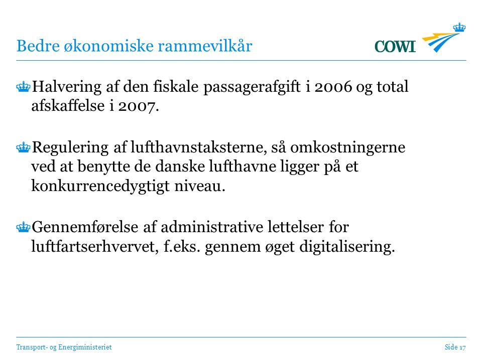 Transport- og EnergiministerietSide 17 Bedre økonomiske rammevilkår Halvering af den fiskale passagerafgift i 2006 og total afskaffelse i 2007.