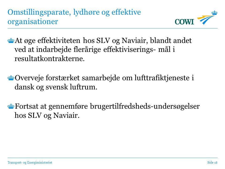 Transport- og EnergiministerietSide 18 Omstillingsparate, lydhøre og effektive organisationer At øge effektiviteten hos SLV og Naviair, blandt andet ved at indarbejde flerårige effektiviserings- mål i resultatkontrakterne.