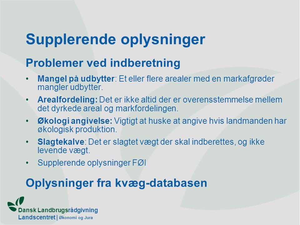 Dansk Landbrugsrådgivning Landscentret | Økonomi og Jura Supplerende oplysninger Problemer ved indberetning Mangel på udbytter: Et eller flere arealer med en markafgrøder mangler udbytter.