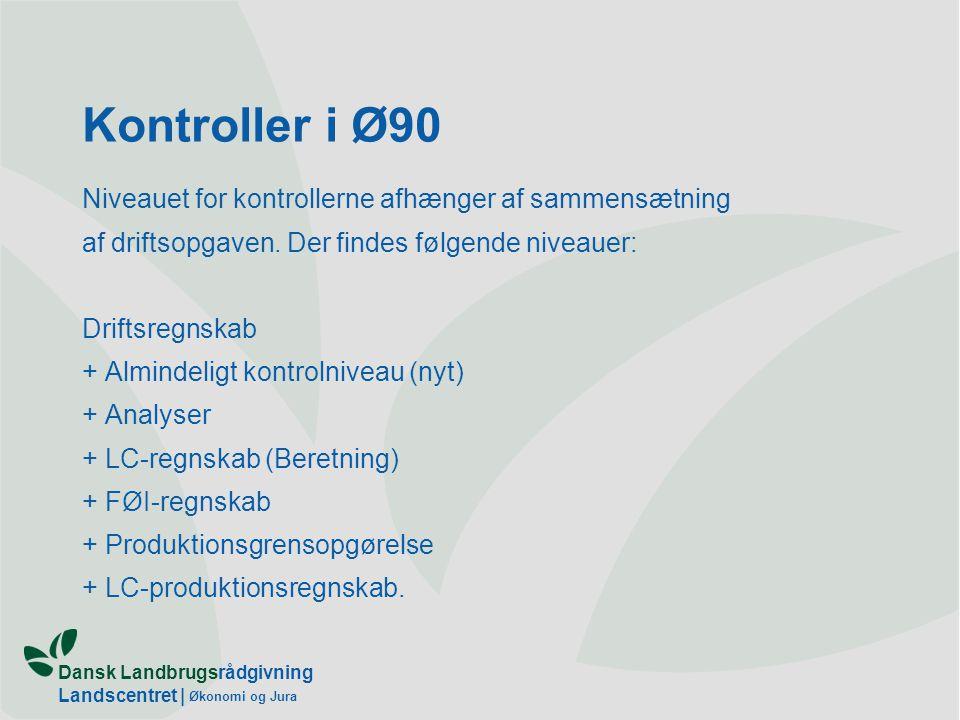 Dansk Landbrugsrådgivning Landscentret | Økonomi og Jura Kontroller i Ø90 Niveauet for kontrollerne afhænger af sammensætning af driftsopgaven.