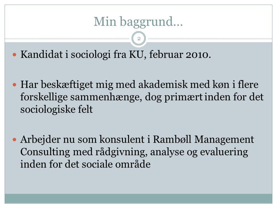 Min baggrund… 2 Kandidat i sociologi fra KU, februar 2010.