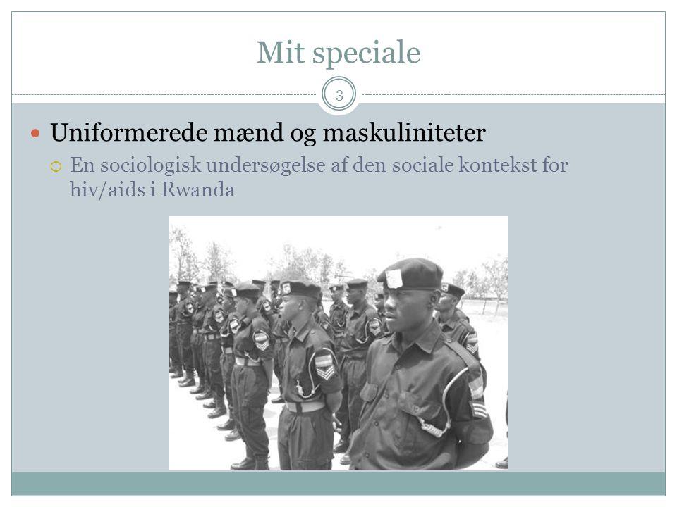 Mit speciale 3 Uniformerede mænd og maskuliniteter  En sociologisk undersøgelse af den sociale kontekst for hiv/aids i Rwanda