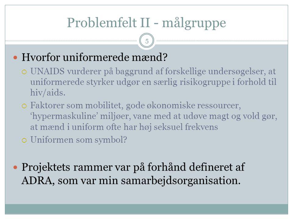 Problemfelt II - målgruppe 5 Hvorfor uniformerede mænd.