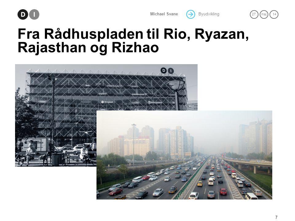 Byudvikling 27.maj 14 Michael Svane Fra Rådhuspladen til Rio, Ryazan, Rajasthan og Rizhao 7