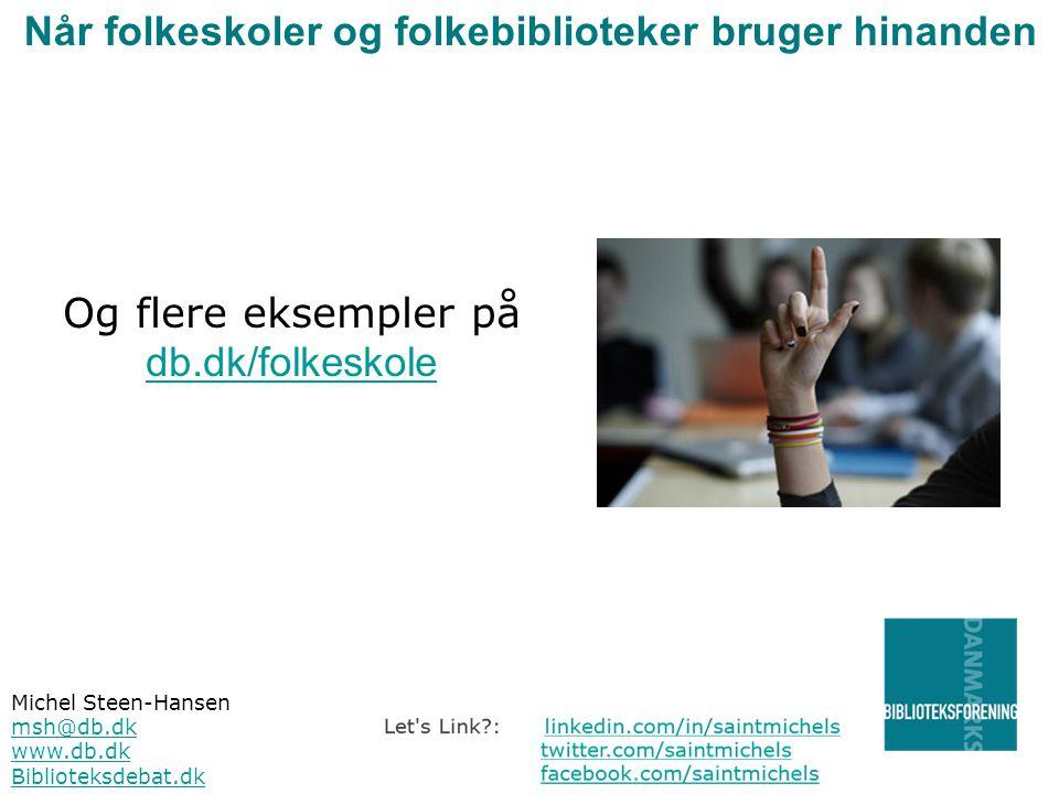 Michel Steen-Hansen msh@db.dk www.db.dk Biblioteksdebat.dk Når folkeskoler og folkebiblioteker bruger hinanden Og flere eksempler på db.dk/folkeskole