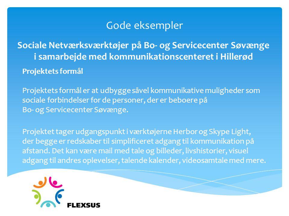 Gode eksempler Sociale Netværksværktøjer på Bo- og Servicecenter Søvænge i samarbejde med kommunikationscenteret i Hillerød Projektets formål Projektets formål er at udbygge såvel kommunikative muligheder som sociale forbindelser for de personer, der er beboere på Bo- og Servicecenter Søvænge.