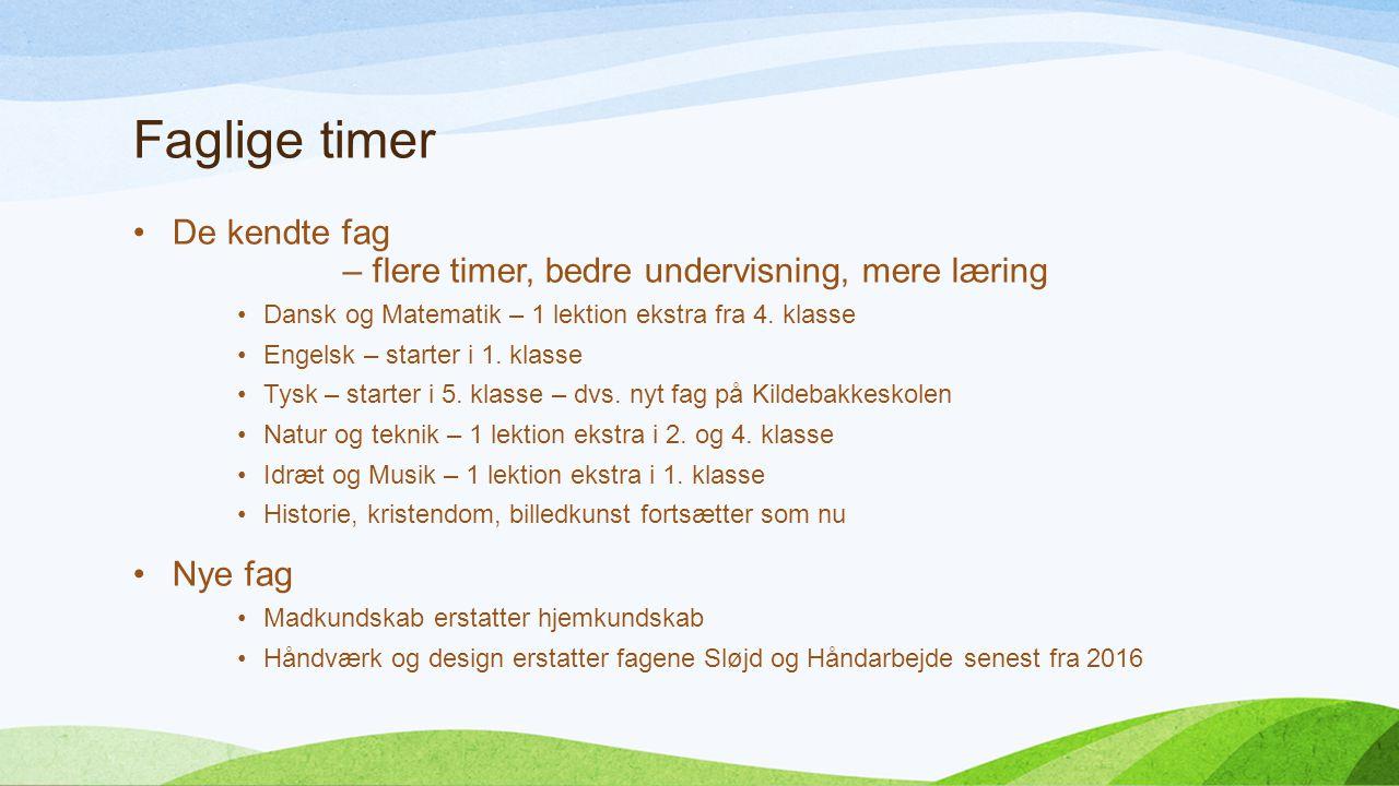 Faglige timer De kendte fag – flere timer, bedre undervisning, mere læring Dansk og Matematik – 1 lektion ekstra fra 4.