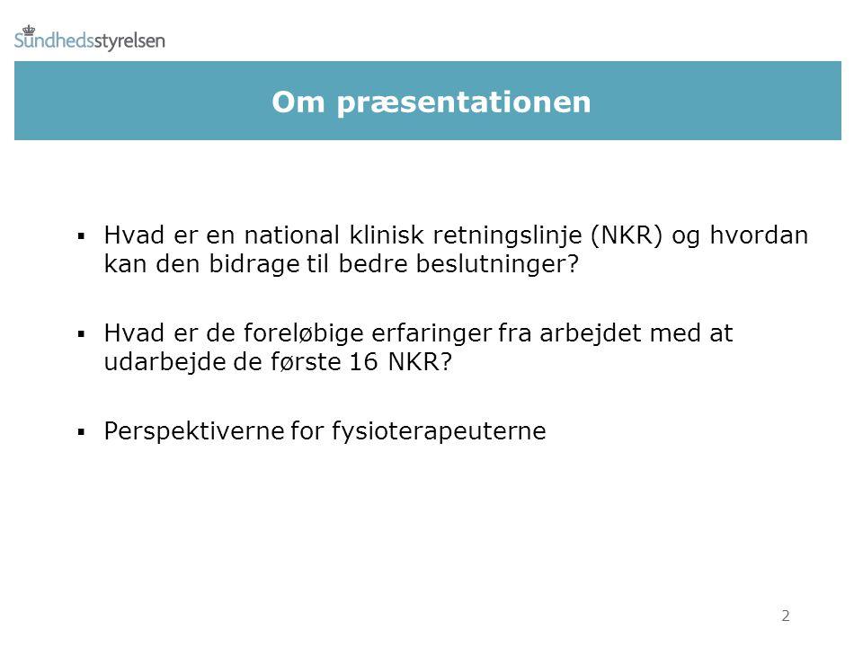 Om præsentationen  Hvad er en national klinisk retningslinje (NKR) og hvordan kan den bidrage til bedre beslutninger.