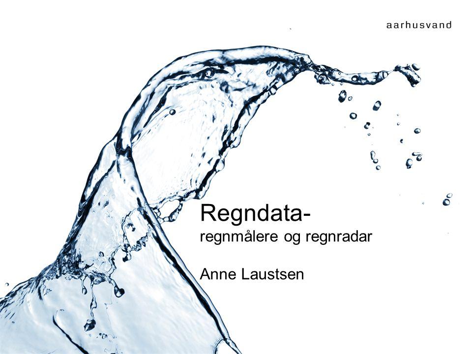 Regndata- regnmålere og regnradar Anne Laustsen