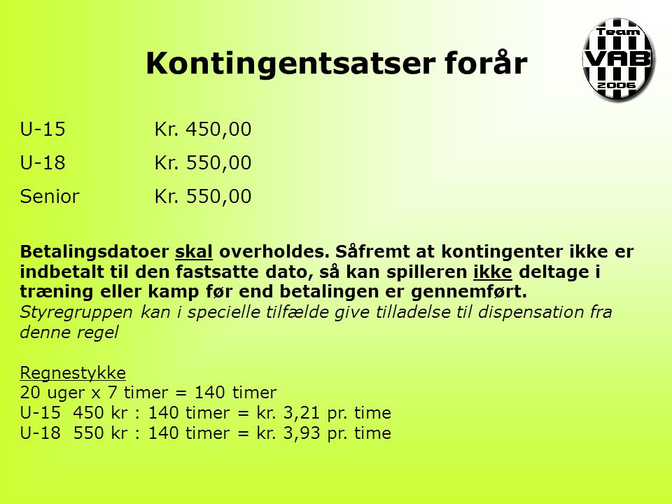Kontingentsatser forår U-15Kr. 450,00 U-18Kr. 550,00 SeniorKr.