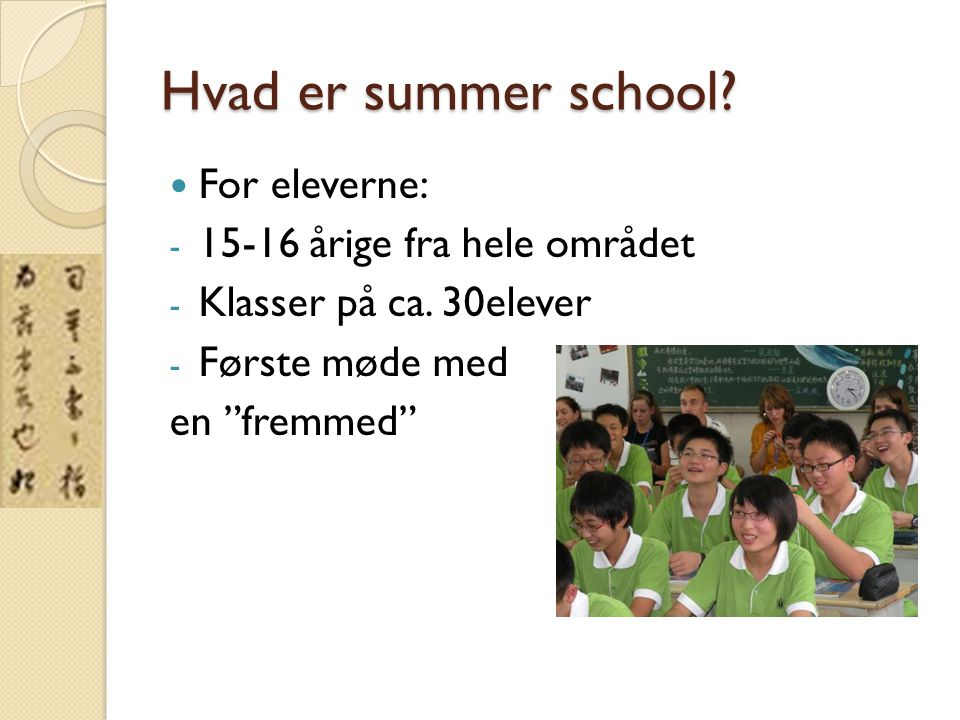 Hvad er summer school. For eleverne: - 15-16 årige fra hele området - Klasser på ca.