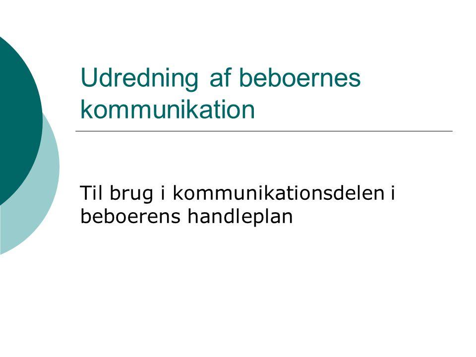 Udredning af beboernes kommunikation Til brug i kommunikationsdelen i beboerens handleplan