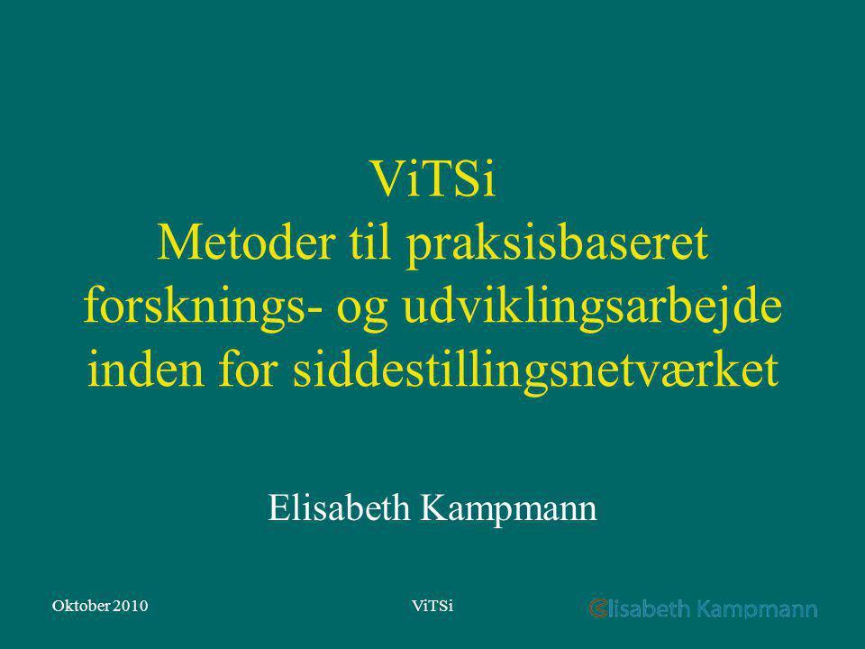 Oktober 2010ViTSi ViTSi Metoder til praksisbaseret forsknings- og udviklingsarbejde inden for siddestillingsnetværket Elisabeth Kampmann