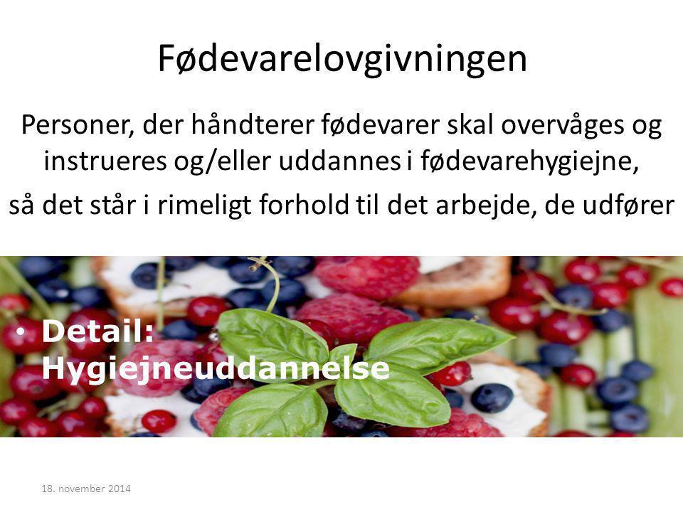 Fødevarelovgivningen Personer, der håndterer fødevarer skal overvåges og instrueres og/eller uddannes i fødevarehygiejne, så det står i rimeligt forhold til det arbejde, de udfører 18.