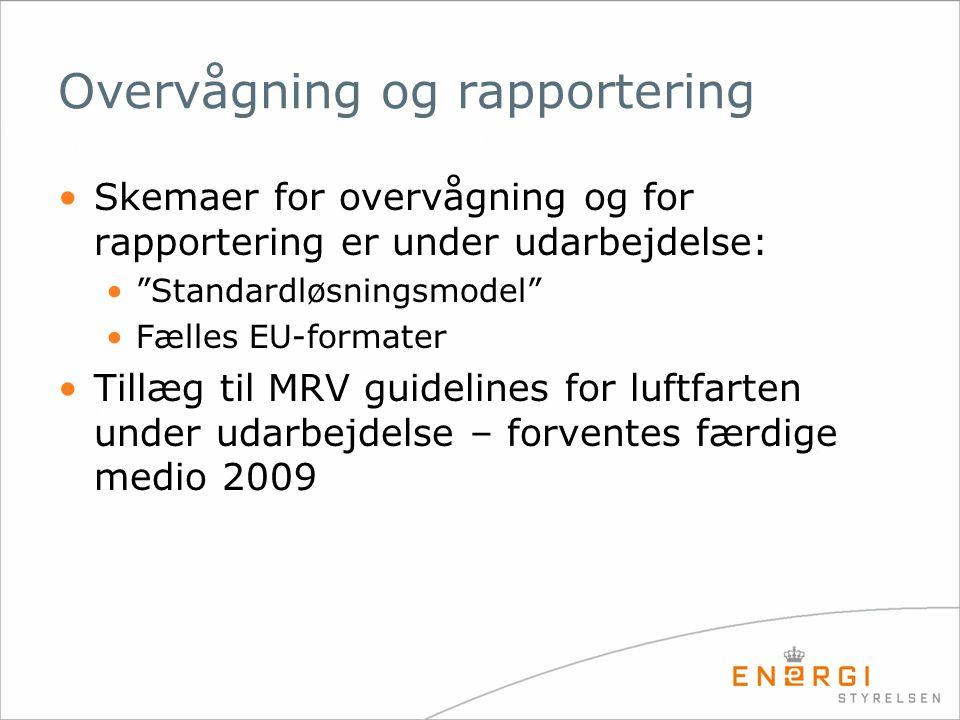 Overvågning og rapportering Skemaer for overvågning og for rapportering er under udarbejdelse: Standardløsningsmodel Fælles EU-formater Tillæg til MRV guidelines for luftfarten under udarbejdelse – forventes færdige medio 2009
