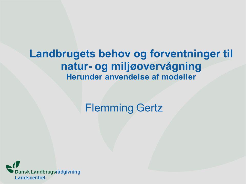 Dansk Landbrugsrådgivning Landscentret Landbrugets behov og forventninger til natur- og miljøovervågning Herunder anvendelse af modeller Flemming Gertz