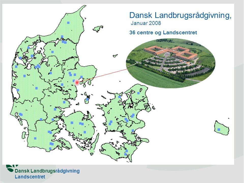 Dansk Landbrugsrådgivning Landscentret August 05 Dansk Landbrugsrådgivning, Januar 2008 36 centre og Landscentret