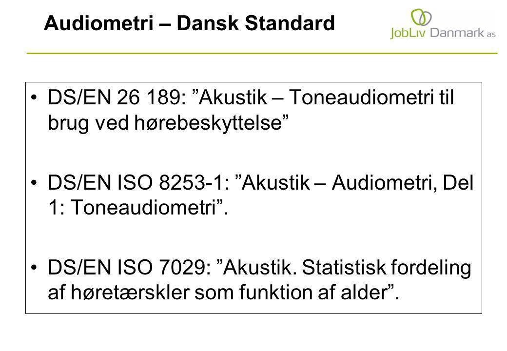 Audiometri – Dansk Standard DS/EN 26 189: Akustik – Toneaudiometri til brug ved hørebeskyttelse DS/EN ISO 8253-1: Akustik – Audiometri, Del 1: Toneaudiometri .