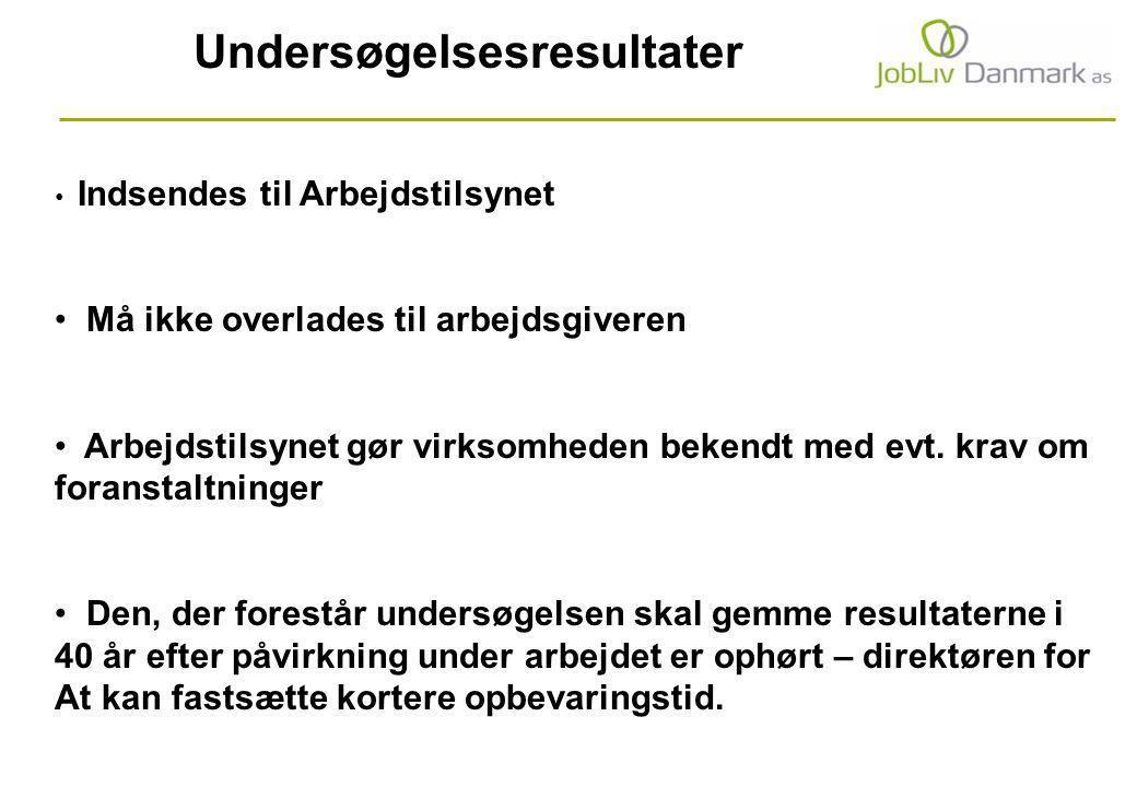 Undersøgelsesresultater Indsendes til Arbejdstilsynet Må ikke overlades til arbejdsgiveren Arbejdstilsynet gør virksomheden bekendt med evt.