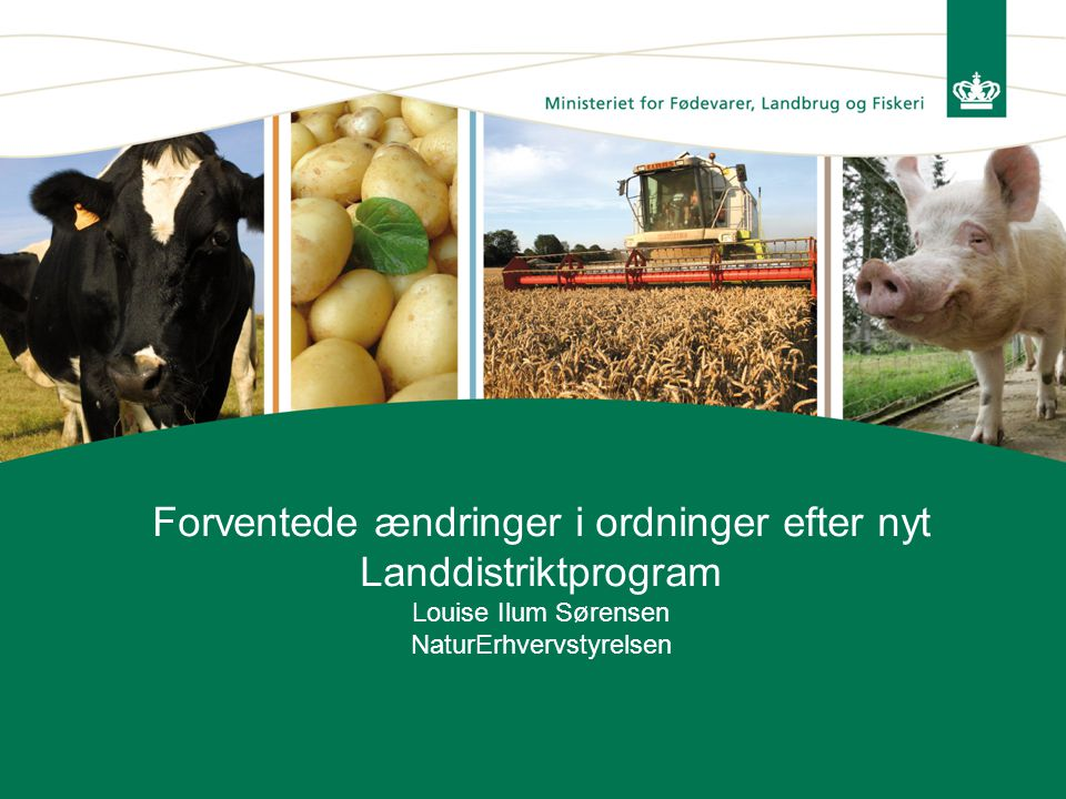 Forventede ændringer i ordninger efter nyt Landdistriktprogram Louise Ilum Sørensen NaturErhvervstyrelsen