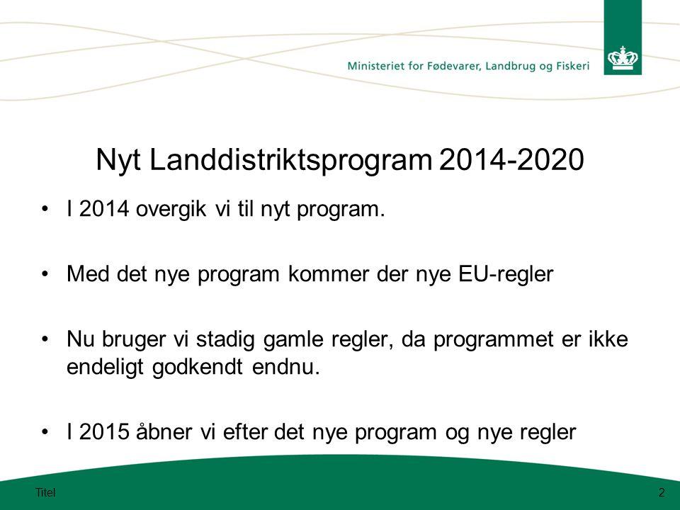 Titel2 Nyt Landdistriktsprogram 2014-2020 I 2014 overgik vi til nyt program.