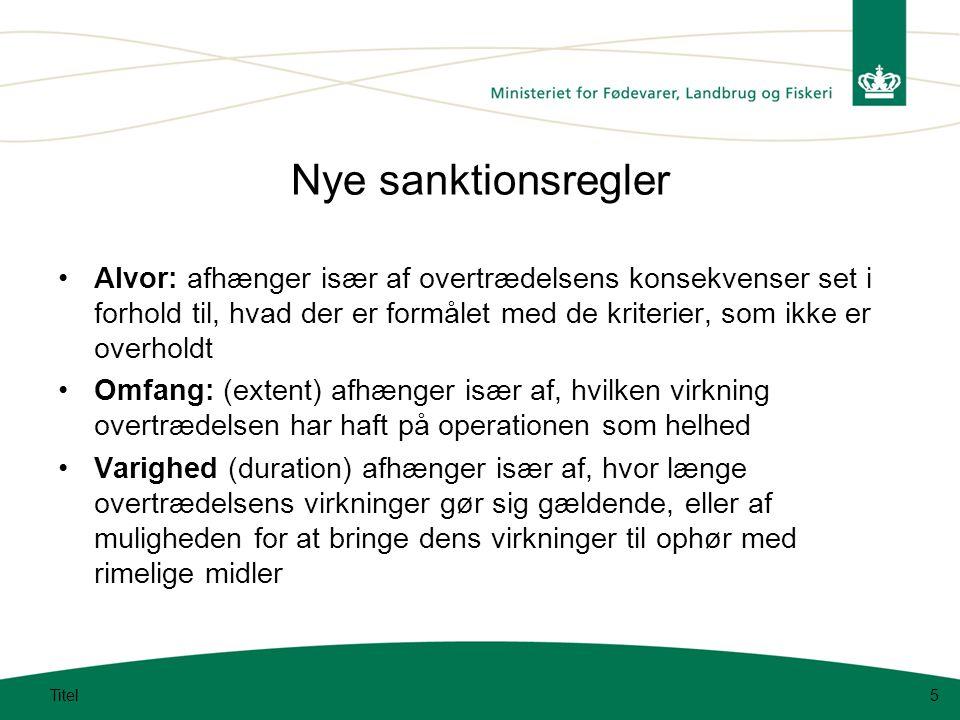 Nye sanktionsregler Alvor: afhænger især af overtrædelsens konsekvenser set i forhold til, hvad der er formålet med de kriterier, som ikke er overholdt Omfang: (extent) afhænger især af, hvilken virkning overtrædelsen har haft på operationen som helhed Varighed (duration) afhænger især af, hvor længe overtrædelsens virkninger gør sig gældende, eller af muligheden for at bringe dens virkninger til ophør med rimelige midler Titel5
