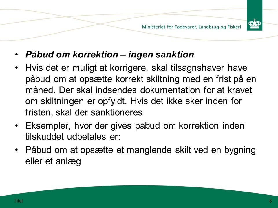 Påbud om korrektion – ingen sanktion Hvis det er muligt at korrigere, skal tilsagnshaver have påbud om at opsætte korrekt skiltning med en frist på en måned.