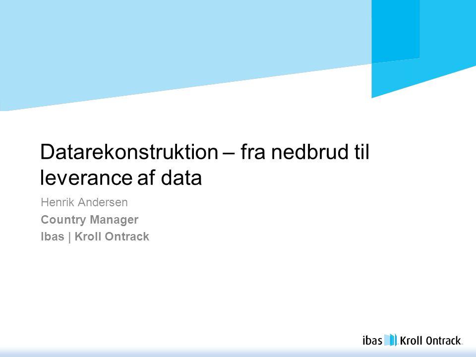 Datarekonstruktion – fra nedbrud til leverance af data Henrik Andersen Country Manager Ibas | Kroll Ontrack