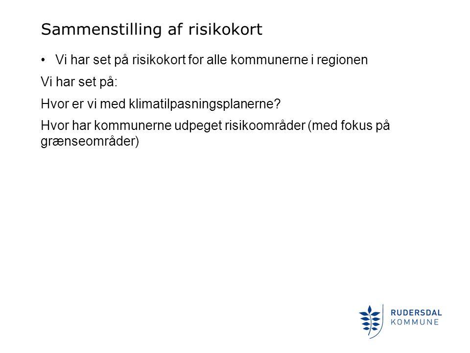 Sammenstilling af risikokort Vi har set på risikokort for alle kommunerne i regionen Vi har set på: Hvor er vi med klimatilpasningsplanerne.