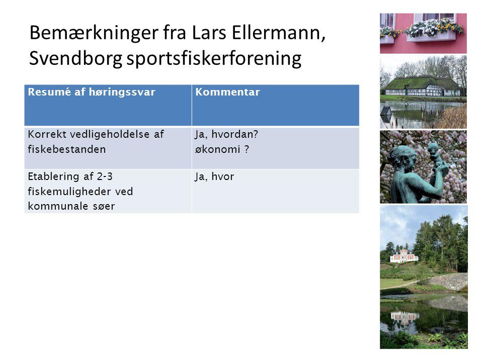 Bemærkninger fra Lars Ellermann, Svendborg sportsfiskerforening Resumé af høringssvarKommentar Korrekt vedligeholdelse af fiskebestanden Ja, hvordan.