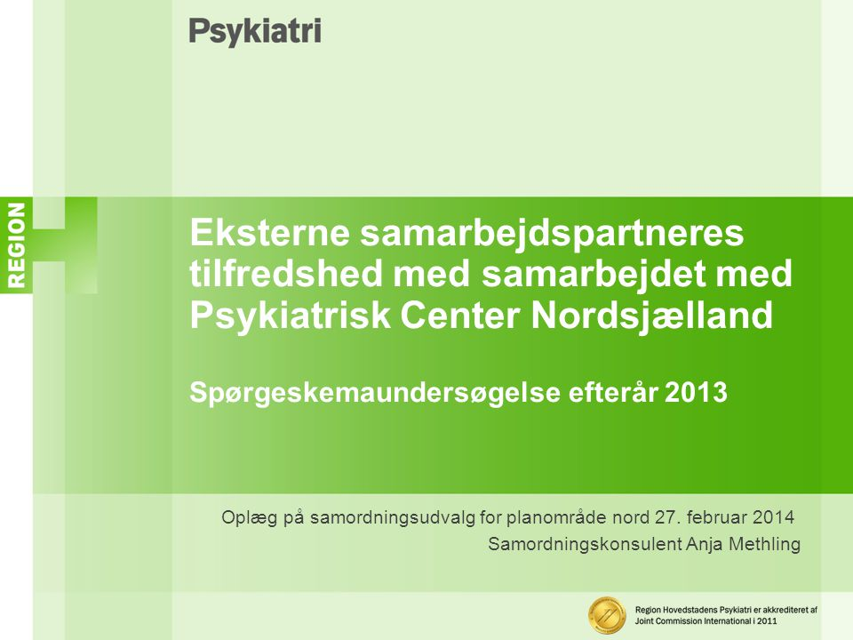 Eksterne samarbejdspartneres tilfredshed med samarbejdet med Psykiatrisk Center Nordsjælland Spørgeskemaundersøgelse efterår 2013 Oplæg på samordningsudvalg for planområde nord 27.