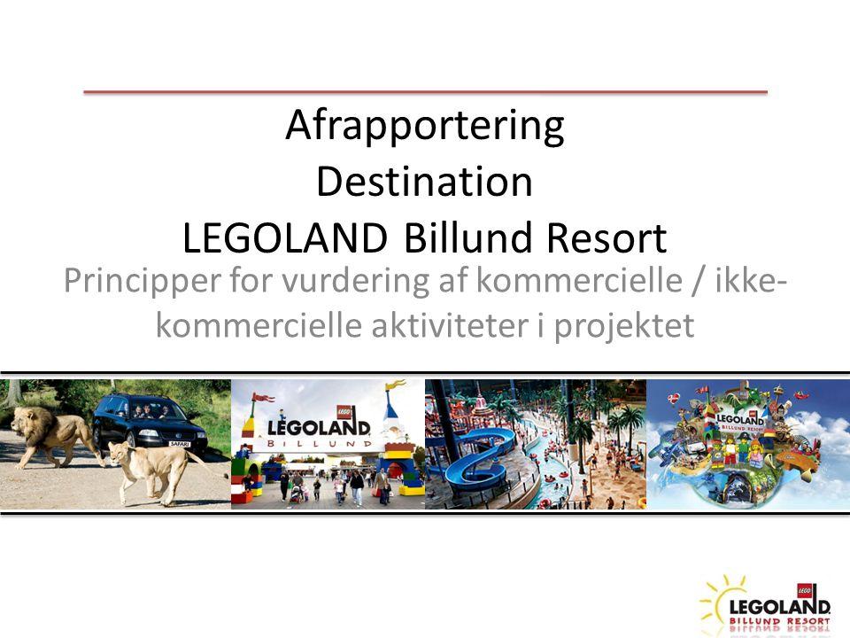 Afrapportering Destination LEGOLAND Billund Resort Principper for vurdering af kommercielle / ikke- kommercielle aktiviteter i projektet