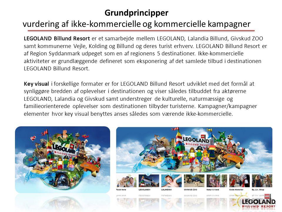 Grundprincipper vurdering af ikke-kommercielle og kommercielle kampagner LEGOLAND Billund Resort er et samarbejde mellem LEGOLAND, Lalandia Billund, Givskud ZOO samt kommunerne Vejle, Kolding og Billund og deres turist erhverv.
