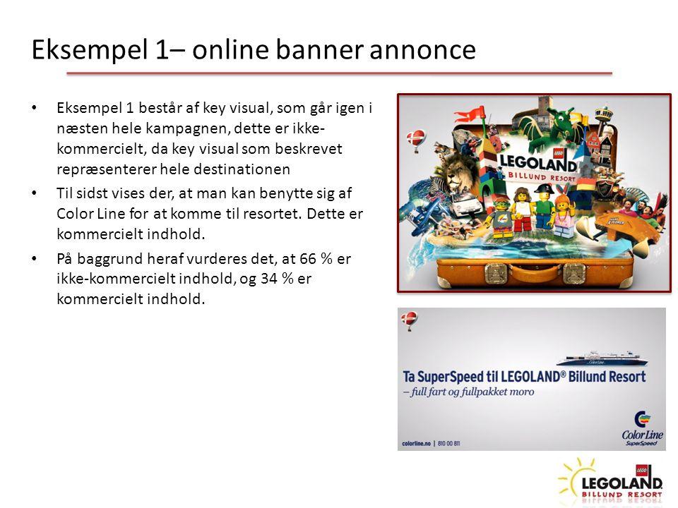 Eksempel 1– online banner annonce Eksempel 1 består af key visual, som går igen i næsten hele kampagnen, dette er ikke- kommercielt, da key visual som beskrevet repræsenterer hele destinationen Til sidst vises der, at man kan benytte sig af Color Line for at komme til resortet.