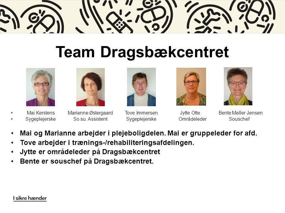 Team Dragsbækcentret Mai KerstensMarianne Østergaard Tove Immersen Jytte Otte Bente Møller Jensen Sygeplejerske So.su.