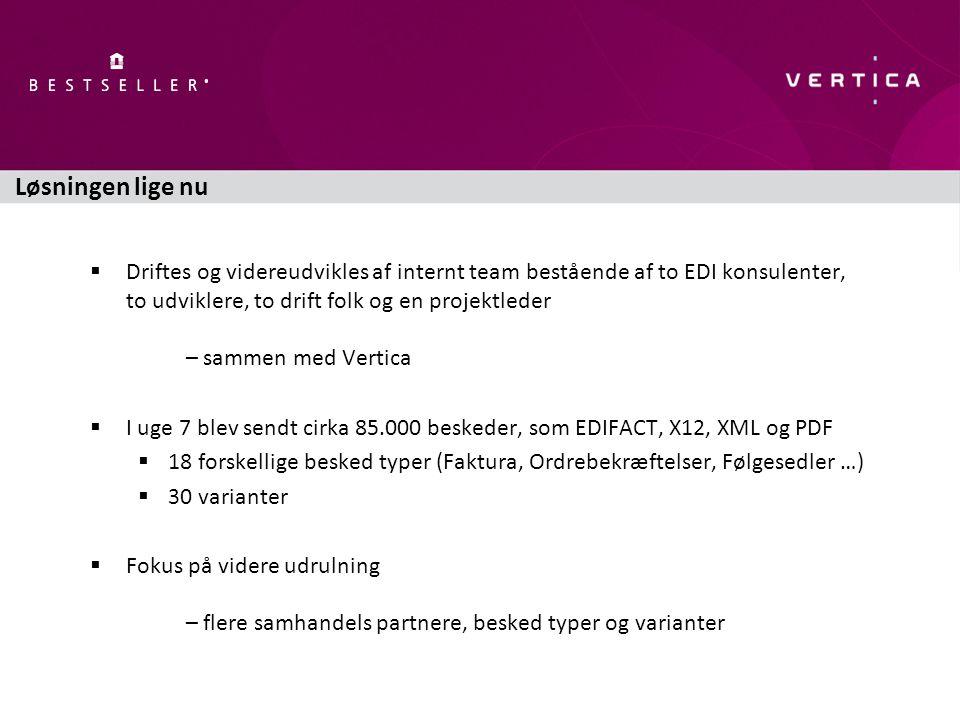 Løsningen lige nu  Driftes og videreudvikles af internt team bestående af to EDI konsulenter, to udviklere, to drift folk og en projektleder – sammen med Vertica  I uge 7 blev sendt cirka 85.000 beskeder, som EDIFACT, X12, XML og PDF  18 forskellige besked typer (Faktura, Ordrebekræftelser, Følgesedler …)  30 varianter  Fokus på videre udrulning – flere samhandels partnere, besked typer og varianter