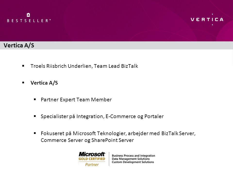 Vertica A/S  Troels Riisbrich Underlien, Team Lead BizTalk  Vertica A/S  Partner Expert Team Member  Specialister på Integration, E-Commerce og Portaler  Fokuseret på Microsoft Teknologier, arbejder med BizTalk Server, Commerce Server og SharePoint Server