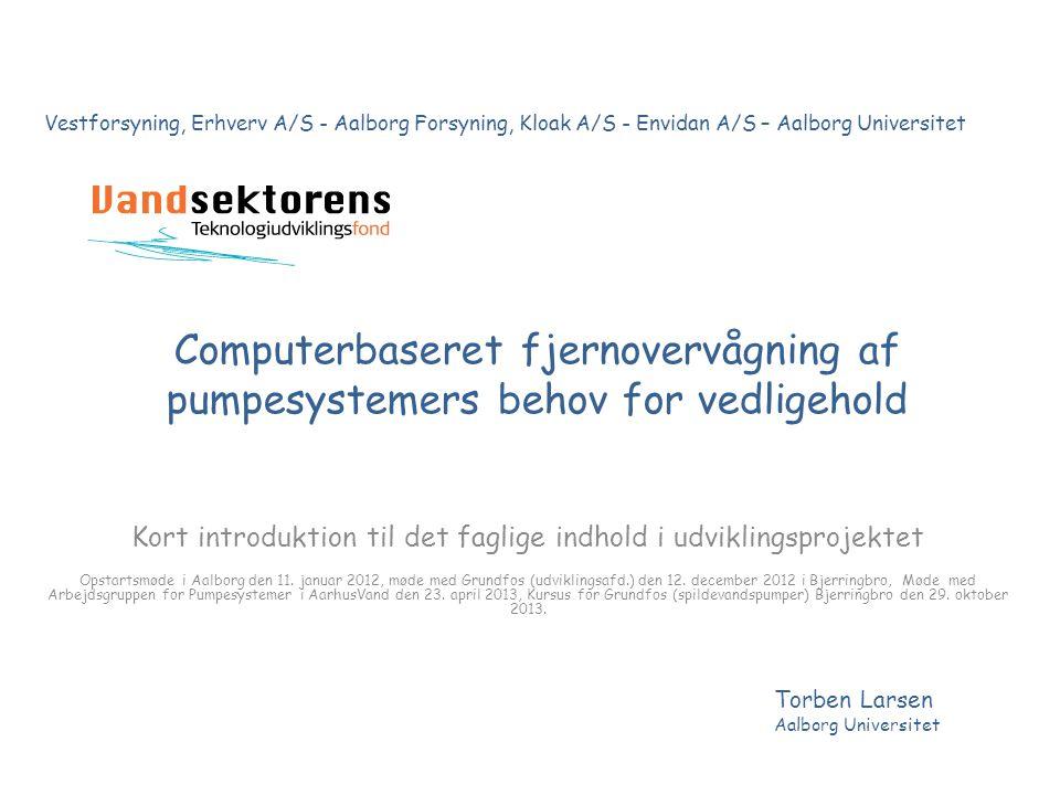 Computerbaseret fjernovervågning af pumpesystemers behov for vedligehold Kort introduktion til det faglige indhold i udviklingsprojektet Opstartsmøde i Aalborg den 11.