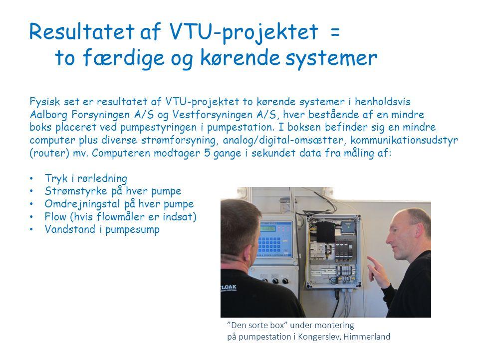 Resultatet af VTU-projektet = to færdige og kørende systemer Fysisk set er resultatet af VTU-projektet to kørende systemer i henholdsvis Aalborg Forsyningen A/S og Vestforsyningen A/S, hver bestående af en mindre boks placeret ved pumpestyringen i pumpestation.