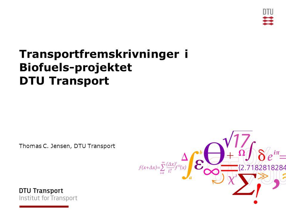 Transportfremskrivninger i Biofuels-projektet DTU Transport Thomas C. Jensen, DTU Transport
