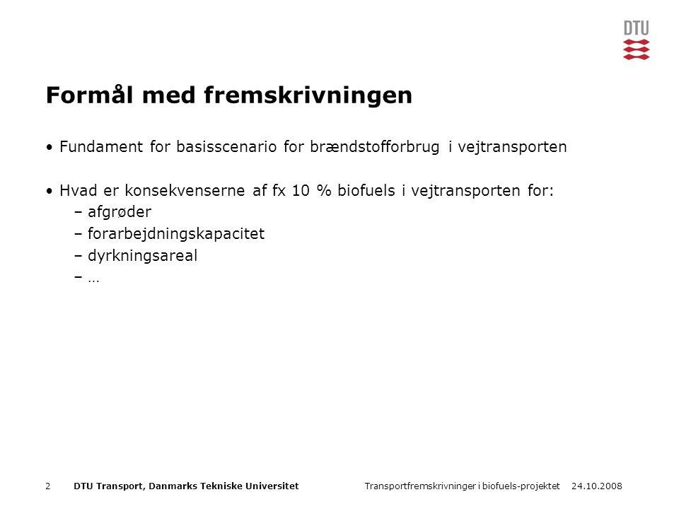 24.10.2008Transportfremskrivninger i biofuels-projektet2DTU Transport, Danmarks Tekniske Universitet Formål med fremskrivningen Fundament for basisscenario for brændstofforbrug i vejtransporten Hvad er konsekvenserne af fx 10 % biofuels i vejtransporten for: –afgrøder –forarbejdningskapacitet –dyrkningsareal –…